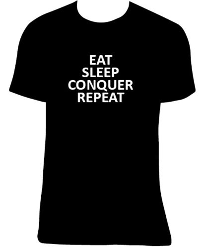 Camiseta Eat Sleep Conquer, Repeat, tallas y colores a elegir.